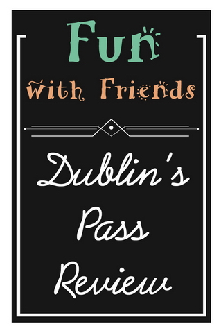 Fun With Friends : A Review of Dublin's Pass