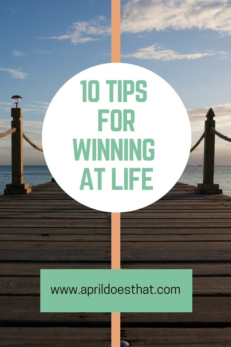 10 Tips for Winning At Life